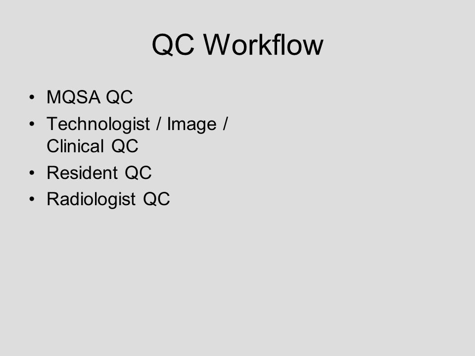QC Workflow MQSA QC Technologist / Image / Clinical QC Resident QC Radiologist QC