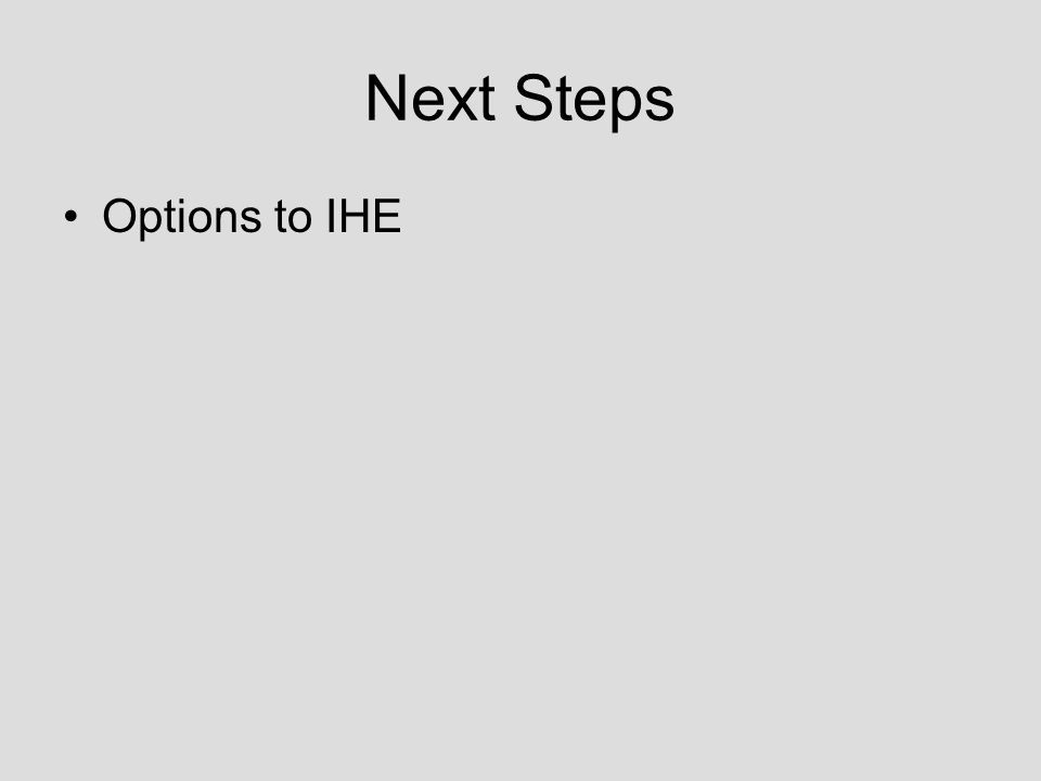 Next Steps Options to IHE