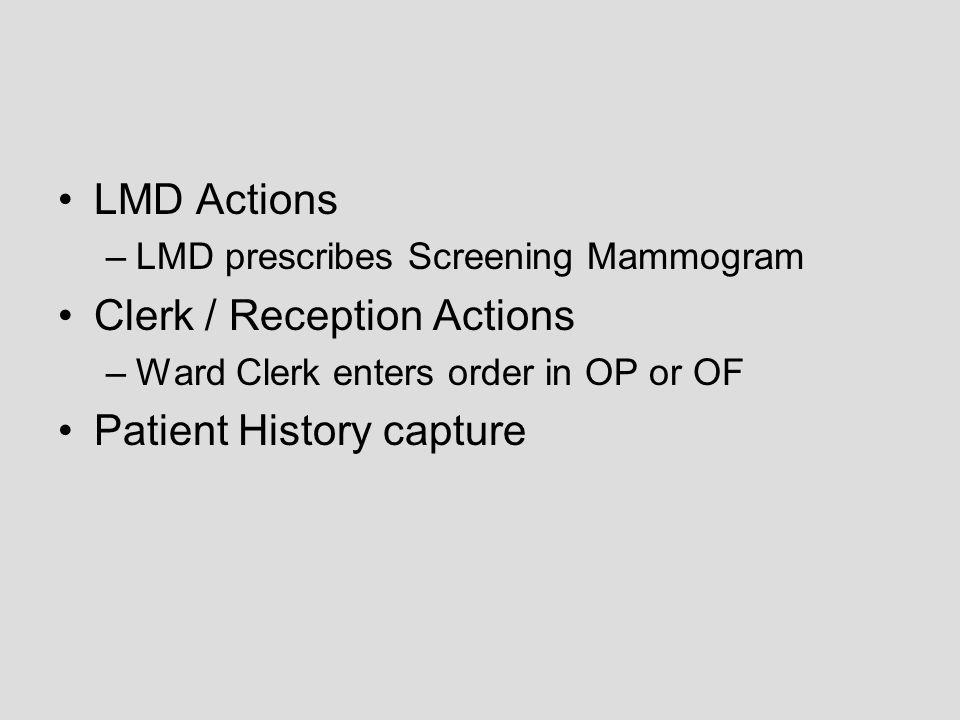 LMD Actions –LMD prescribes Screening Mammogram Clerk / Reception Actions –Ward Clerk enters order in OP or OF Patient History capture