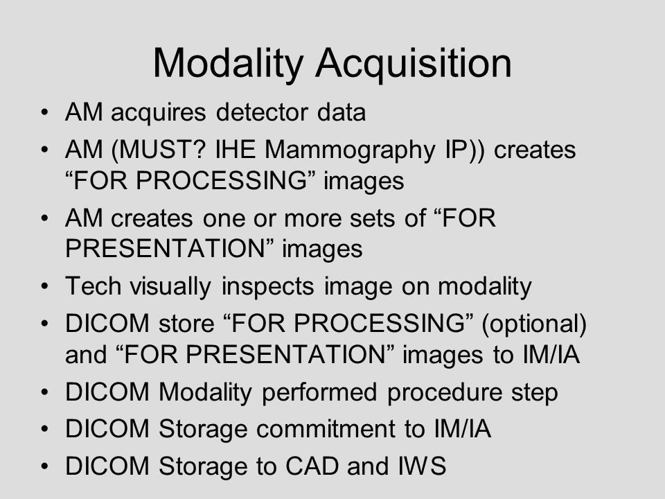 Modality Acquisition AM acquires detector data AM (MUST.