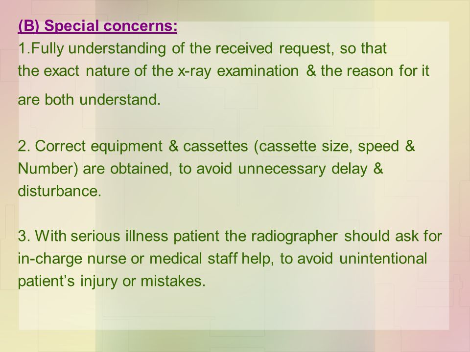 (B) Special concerns: 1.Fully understanding of the received request, so that the exact nature of the x-ray examination & the reason for it are both understand.