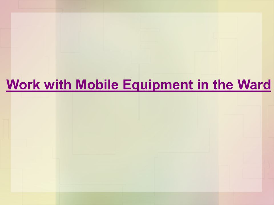Work with Mobile Equipment in the Ward