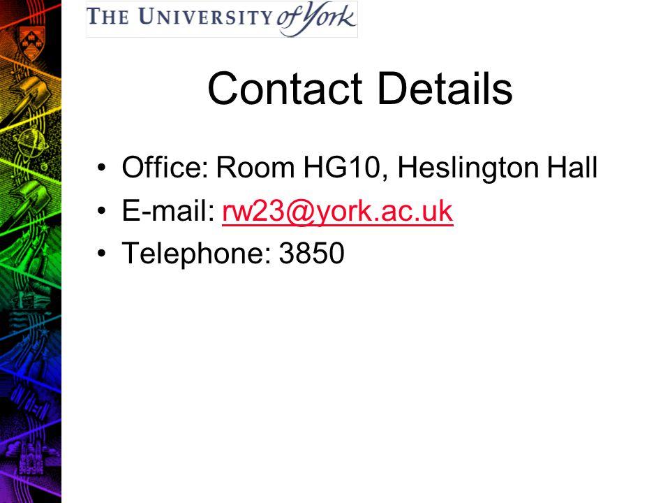Contact Details Office: Room HG10, Heslington Hall E-mail: rw23@york.ac.ukrw23@york.ac.uk Telephone: 3850