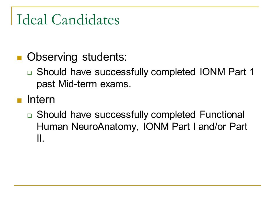 Ideal Candidates Observing students:  Should have successfully completed IONM Part 1 past Mid-term exams.