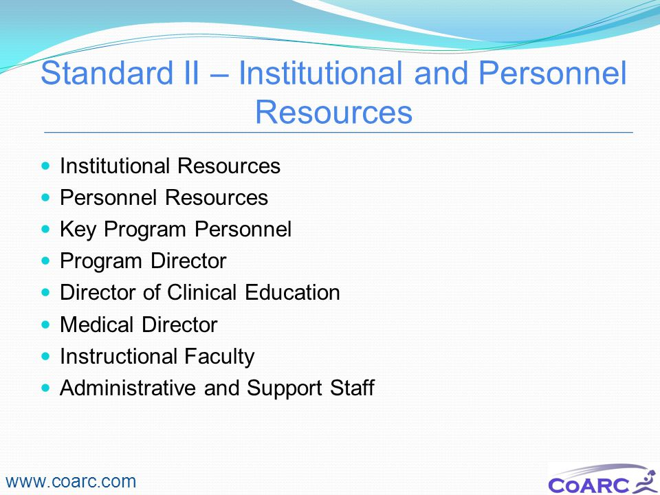 Standard II – Institutional and Personnel Resources www.coarc.com Institutional Resources Personnel Resources Key Program Personnel Program Director Director of Clinical Education Medical Director Instructional Faculty Administrative and Support Staff