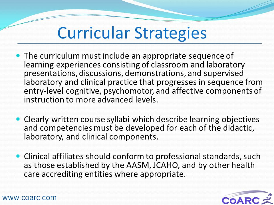 25 The curriculum must include an appropriate sequence of learning experiences consisting of classroom and laboratory presentations, discussions, demonstrations, and supervised laboratory and clinical practice that progresses in sequence from entry-level cognitive, psychomotor, and affective components of instruction to more advanced levels.