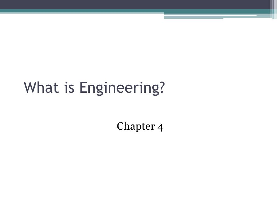 What is Engineering? Chapter 4
