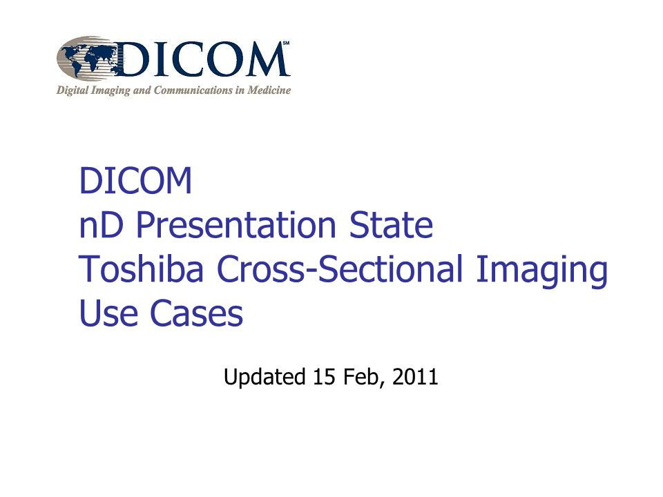DICOM nD Presentation State Toshiba Cross-Sectional Imaging Use Cases Updated 15 Feb, 2011