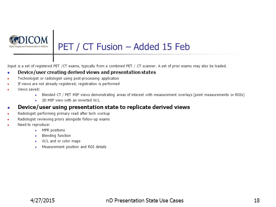 PET / CT Fusion – Added 15 Feb Input is a set of registered PET /CT exams, typically from a combined PET / CT scanner.