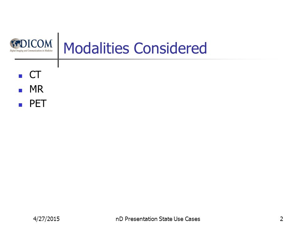 Modalities Considered CT MR PET 4/27/2015nD Presentation State Use Cases2