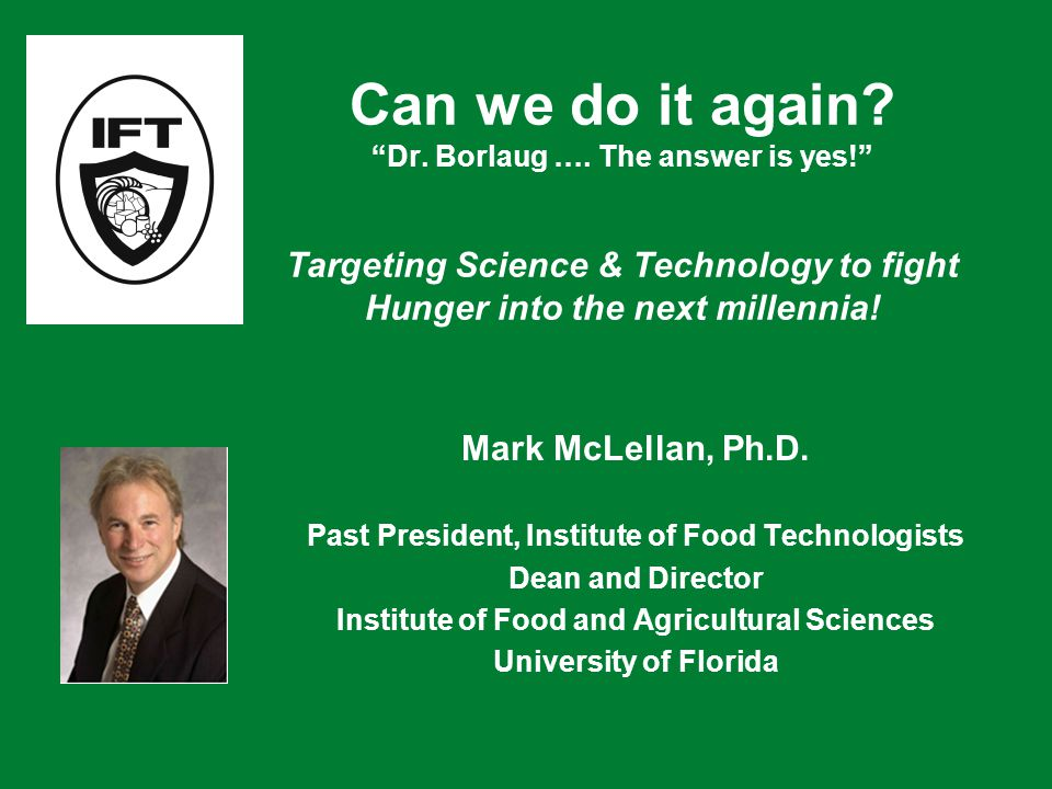 Can we do it again. Dr. Borlaug ….