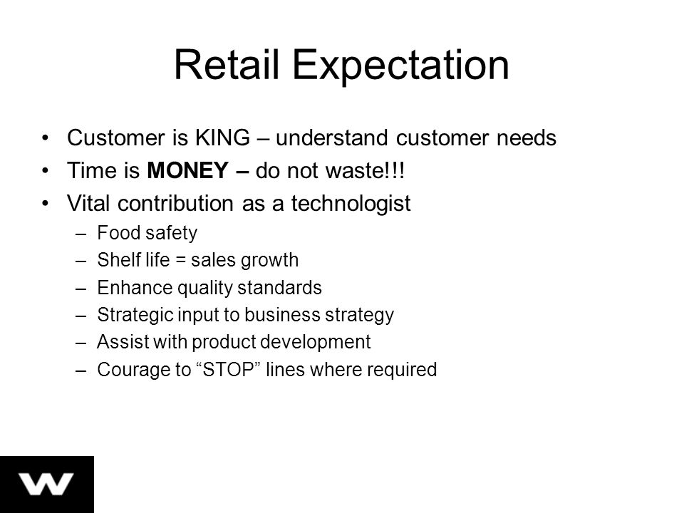 Retail Expectation Customer is KING – understand customer needs Time is MONEY – do not waste!!.