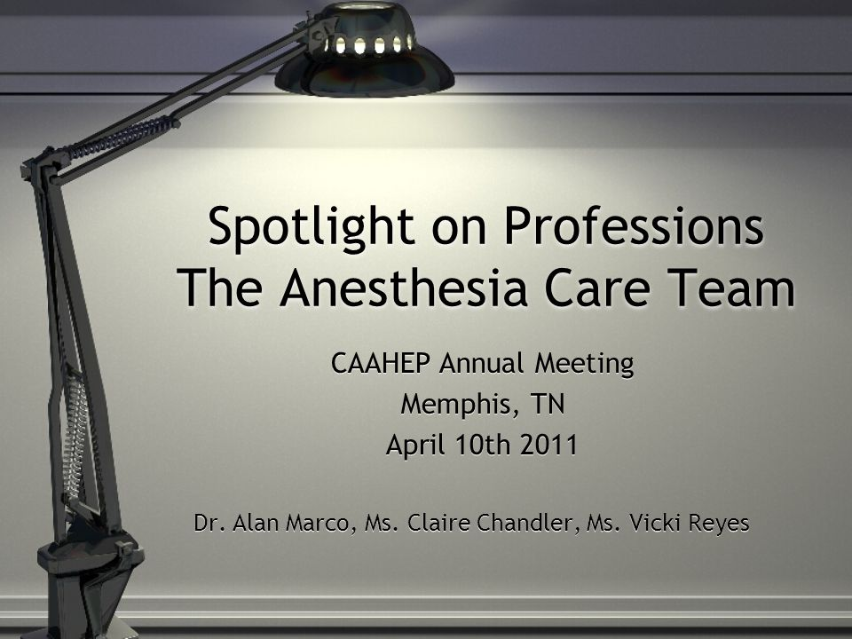 Spotlight on Professions The Anesthesia Care Team CAAHEP Annual Meeting Memphis, TN April 10th 2011 Dr.