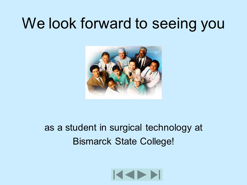 We look forward to seeing you as a student in surgical technology at Bismarck State College!