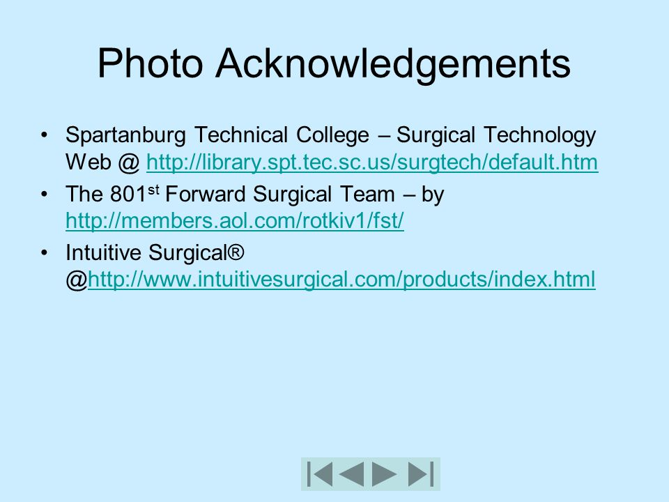 Photo Acknowledgements Spartanburg Technical College – Surgical Technology Web @ http://library.spt.tec.sc.us/surgtech/default.htmhttp://library.spt.t