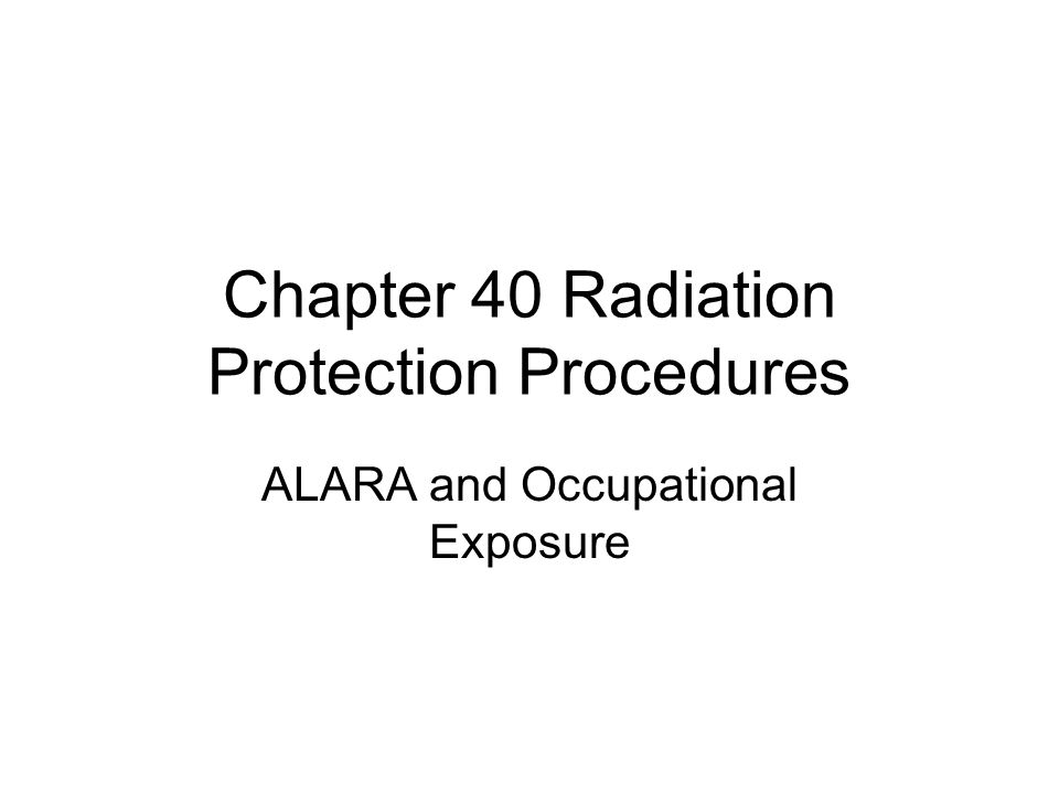 Chapter 40 Radiation Protection Procedures ALARA and Occupational Exposure