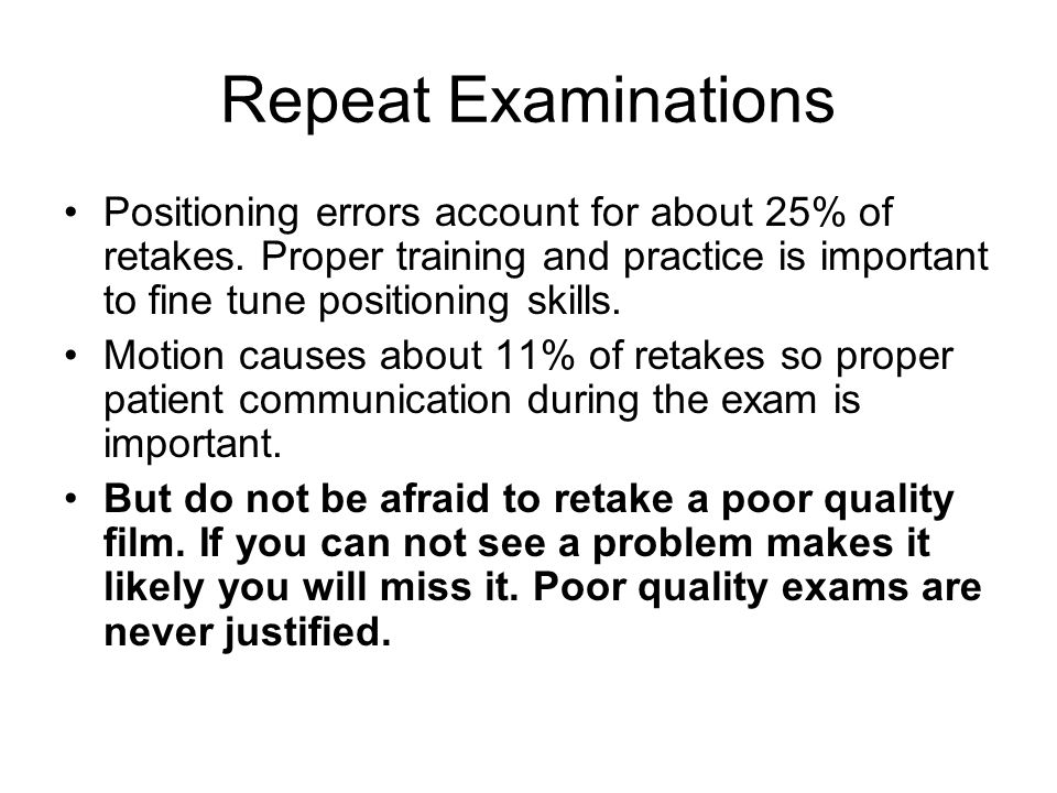 Repeat Examinations Positioning errors account for about 25% of retakes.