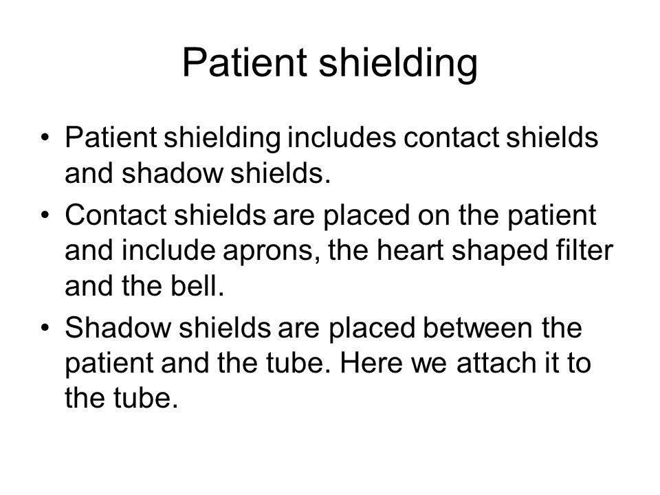 Patient shielding Patient shielding includes contact shields and shadow shields.