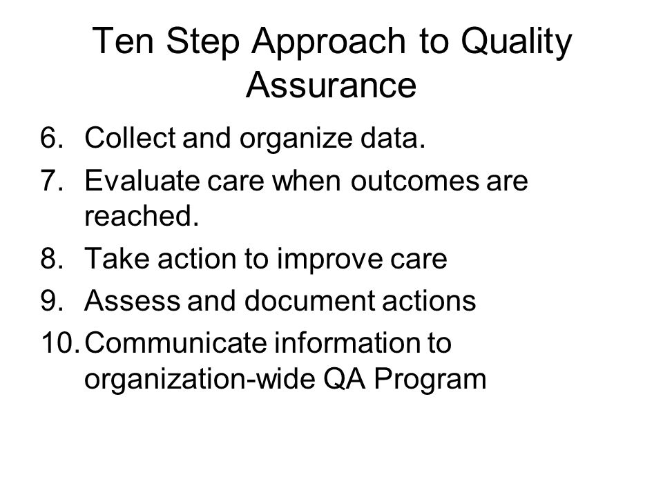 Ten Step Approach to Quality Assurance 6.Collect and organize data.