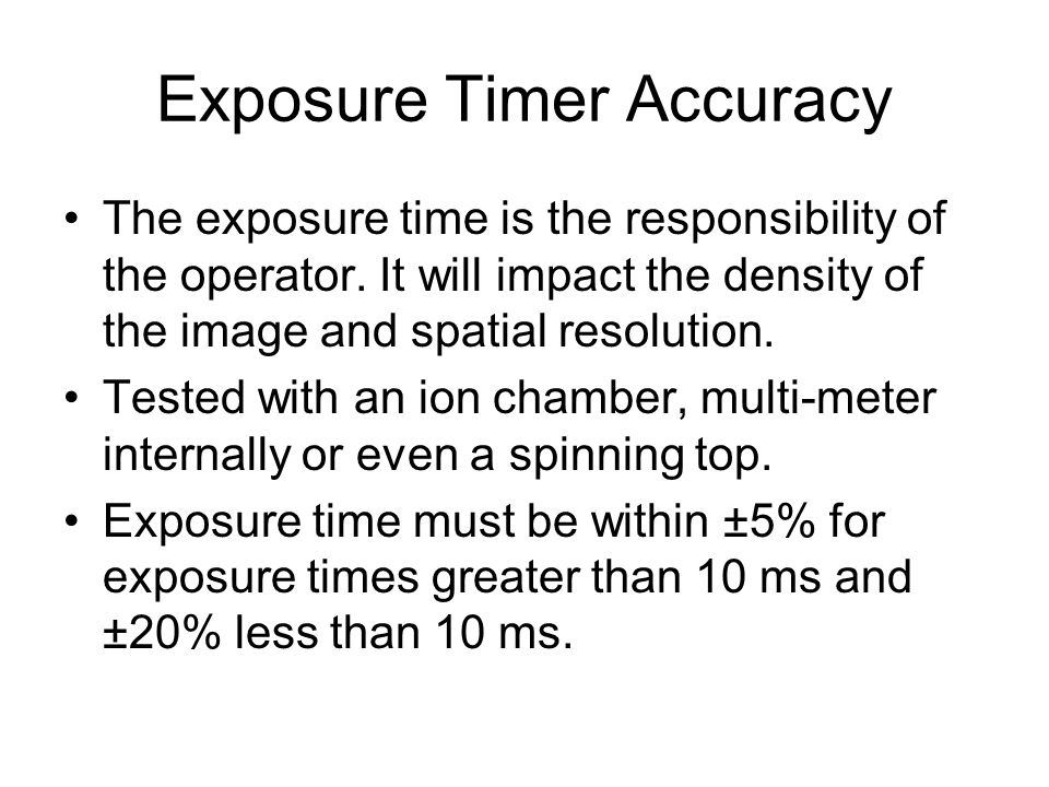 Exposure Timer Accuracy The exposure time is the responsibility of the operator.