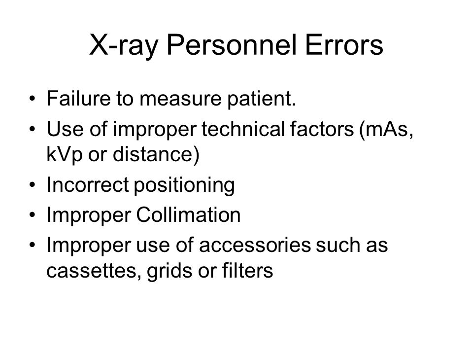 X-ray Personnel Errors Failure to measure patient.