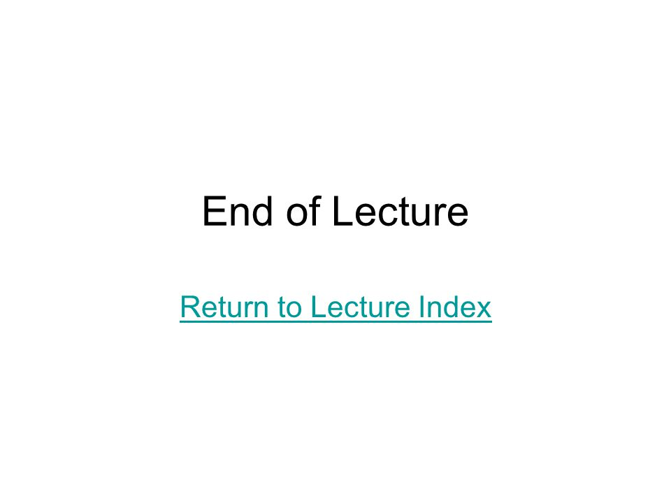End of Lecture Return to Lecture Index
