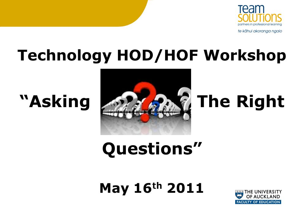 Technology HOD/HOF Workshop Asking The Right Questions May 16 th 2011