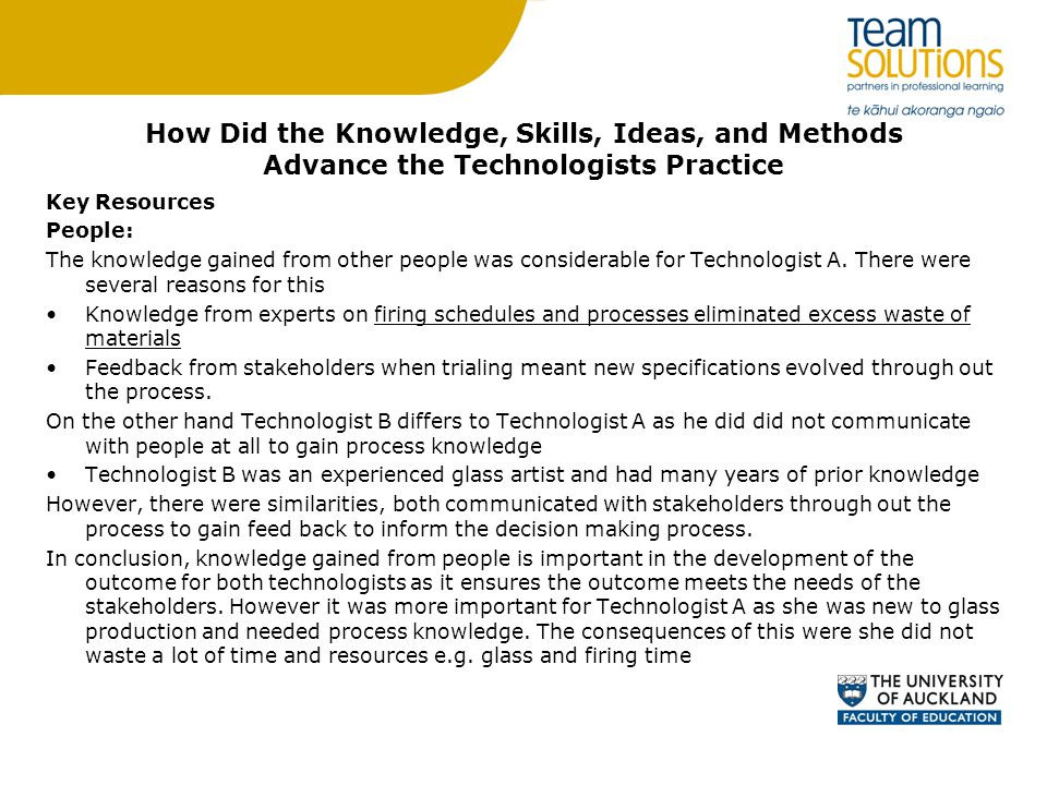 How Did the Knowledge, Skills, Ideas, and Methods Advance the Technologists Practice Key Resources People: The knowledge gained from other people was considerable for Technologist A.