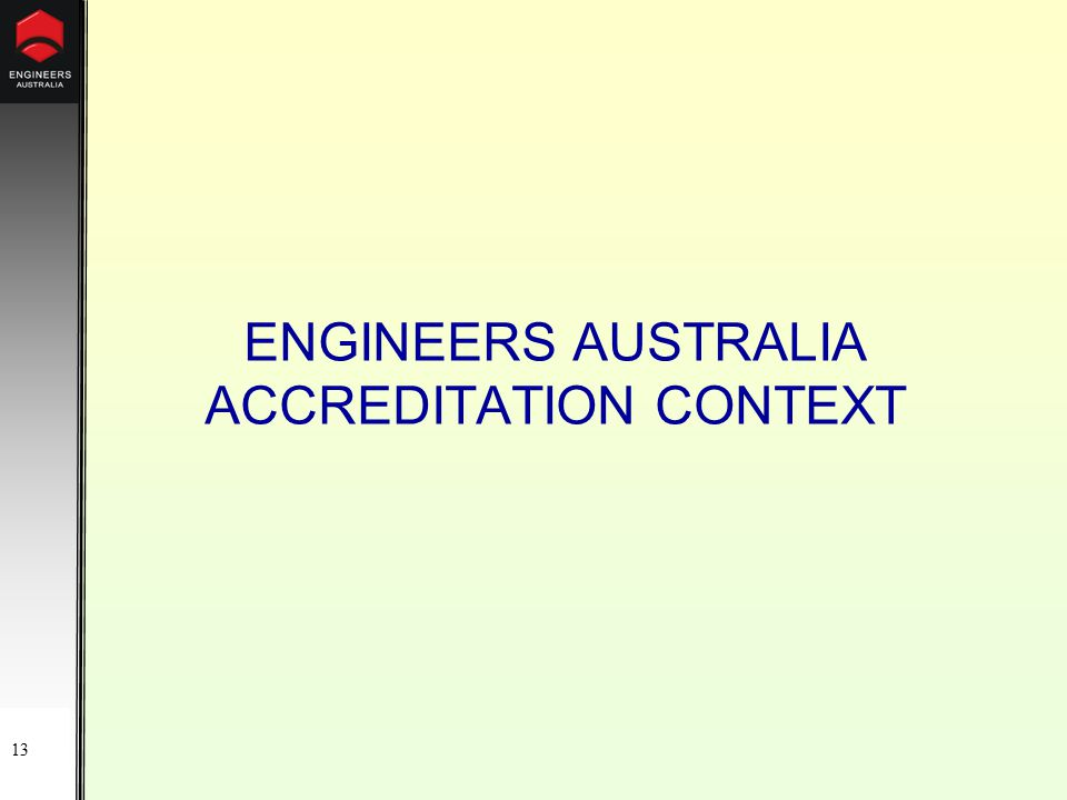 13 ENGINEERS AUSTRALIA ACCREDITATION CONTEXT