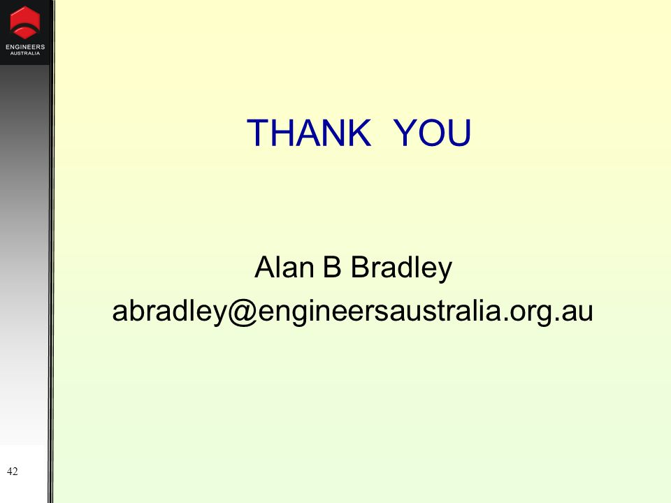42 THANK YOU Alan B Bradley abradley@engineersaustralia.org.au
