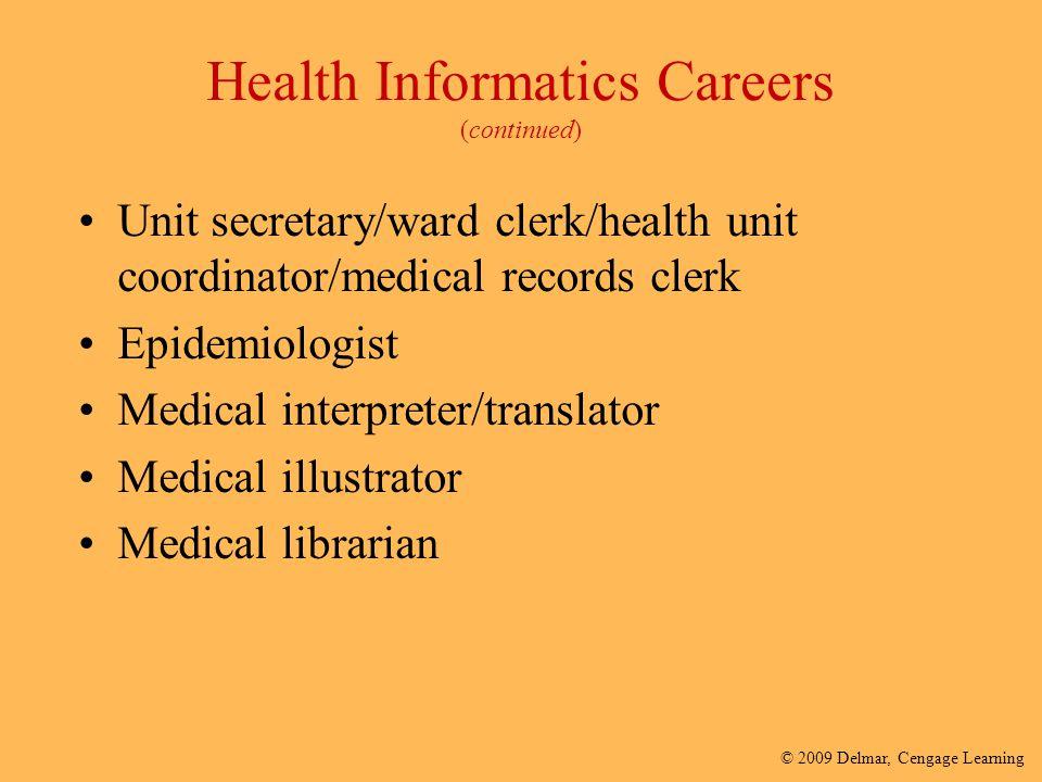 © 2009 Delmar, Cengage Learning Health Informatics Careers (continued) Unit secretary/ward clerk/health unit coordinator/medical records clerk Epidemi