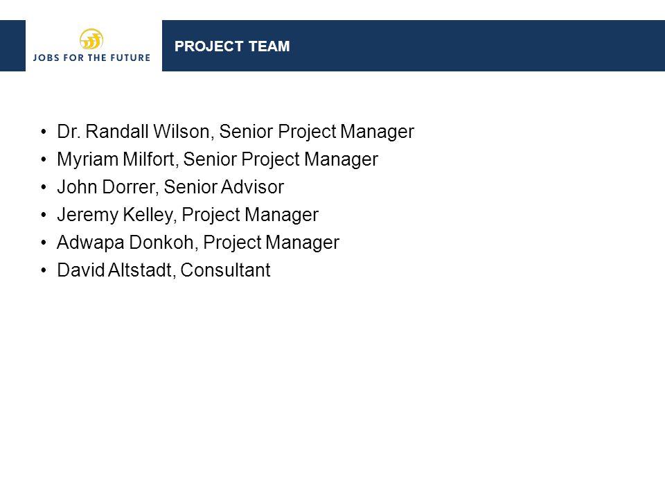 PROJECT TEAM Dr. Randall Wilson, Senior Project Manager Myriam Milfort, Senior Project Manager John Dorrer, Senior Advisor Jeremy Kelley, Project Mana