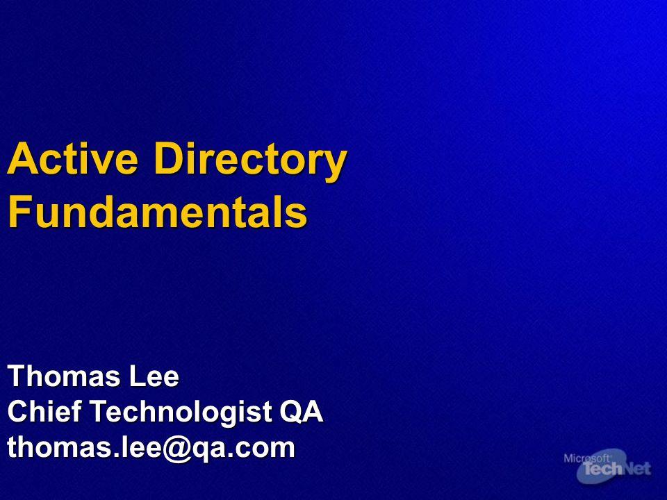 Active Directory Fundamentals Thomas Lee Chief Technologist QA thomas.lee@qa.com