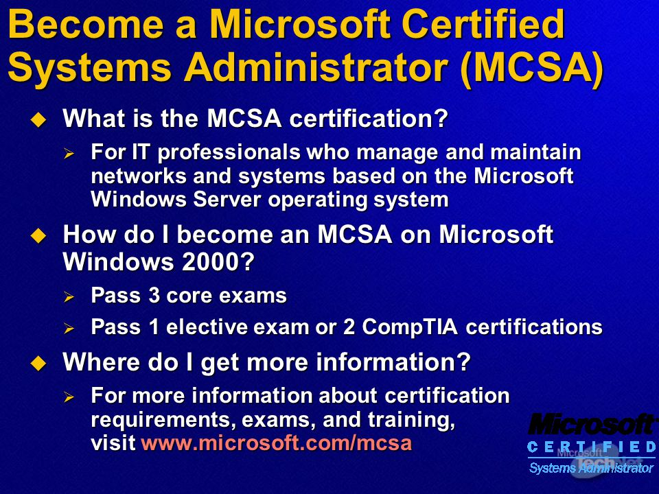Become a Microsoft Certified Systems Administrator (MCSA)  What is the MCSA certification.