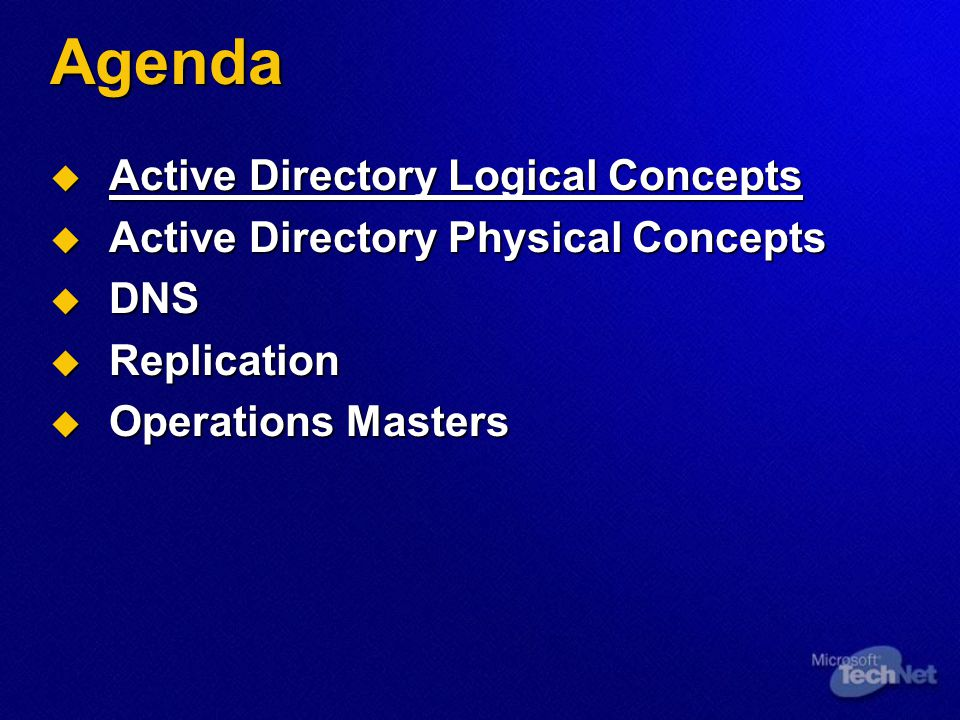 Agenda  Active Directory Logical Concepts  Active Directory Physical Concepts  DNS  Replication  Operations Masters