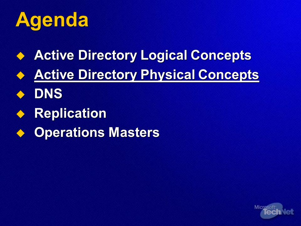 Active Directory Physical Concepts Domain Controllers Primary Domain Controller (PDC) Backup Domain Controller (BDC) Domain Controllers (DC)