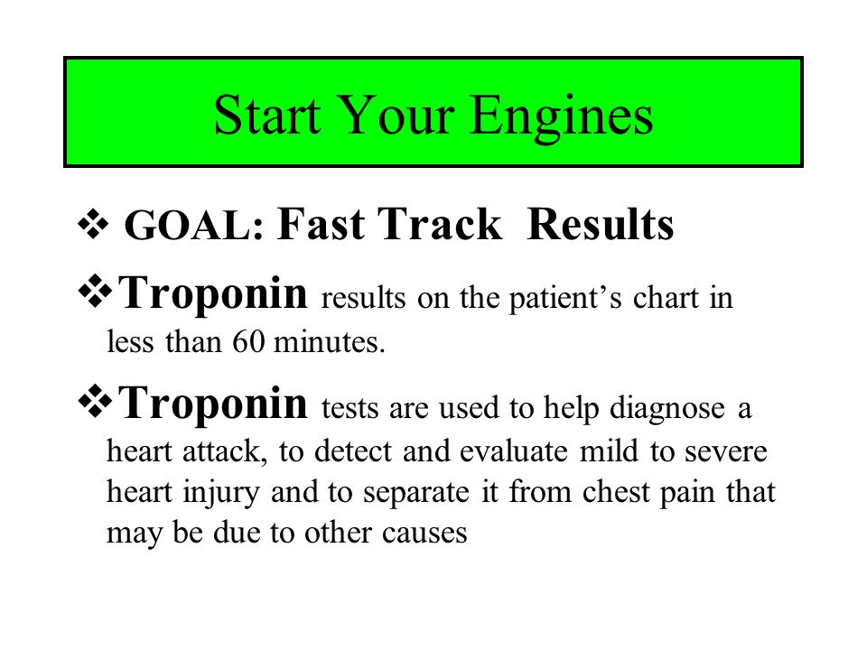 Pit Crew Challenge  Reduce Troponin turn around time for cardiac patients  Implement new Core instrumentation for Troponin testing  Improve communication with the Emergency Department