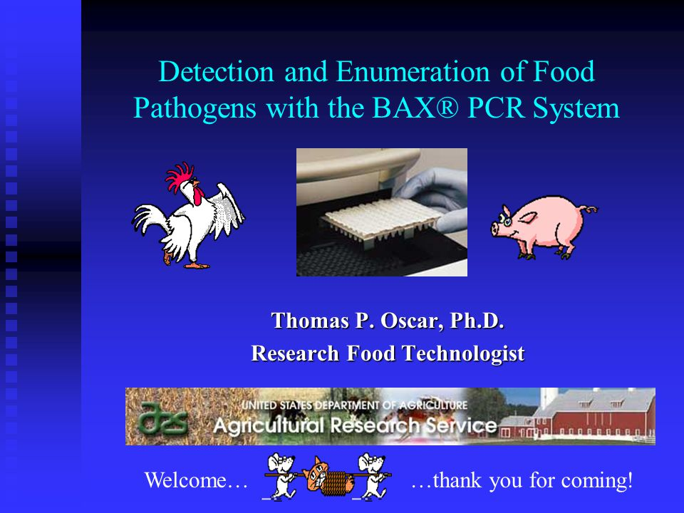 Detection and Enumeration of Food Pathogens with the BAX® PCR System Thomas P.