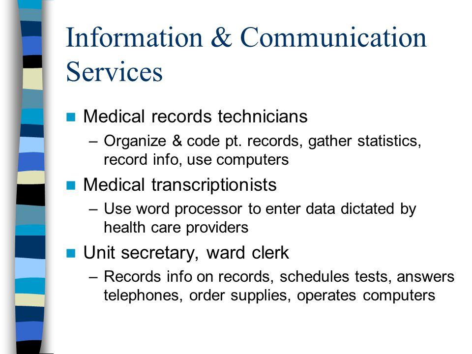 Information & Communication Services Medical records technicians –Organize & code pt.