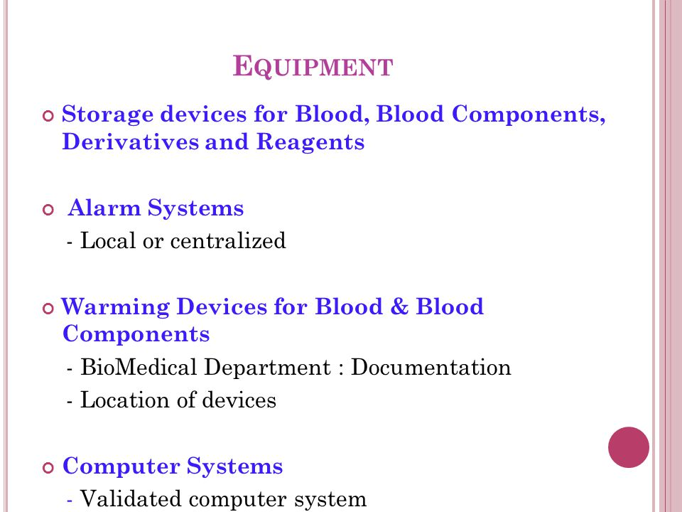 E QUIPMENT Storage devices for Blood, Blood Components, Derivatives and Reagents Alarm Systems - Local or centralized Warming Devices for Blood & Blood Components - BioMedical Department : Documentation - Location of devices Computer Systems - Validated computer system