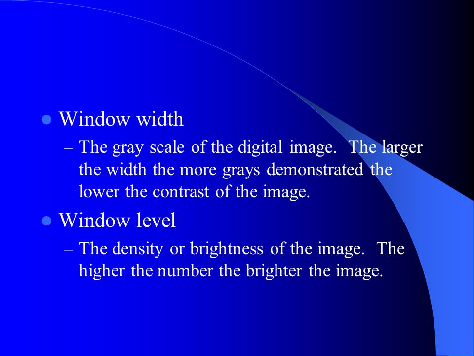 Window width – The gray scale of the digital image.