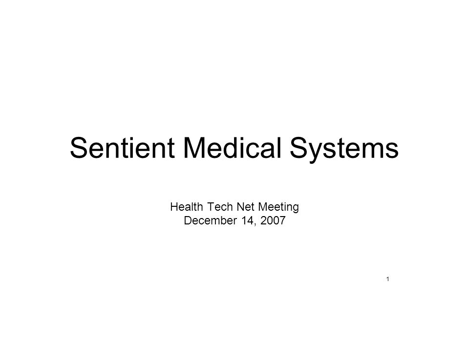 Sentient Medical Systems Health Tech Net Meeting December 14, 2007 1