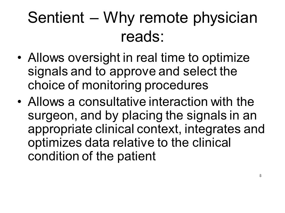 Sentient – Why remote physician reads: Peer to peer communication and advice Superior knowledge of neuroanatomy, neurophysiology, neurology and neuropharmacology (if supervised by a neurologist) 9