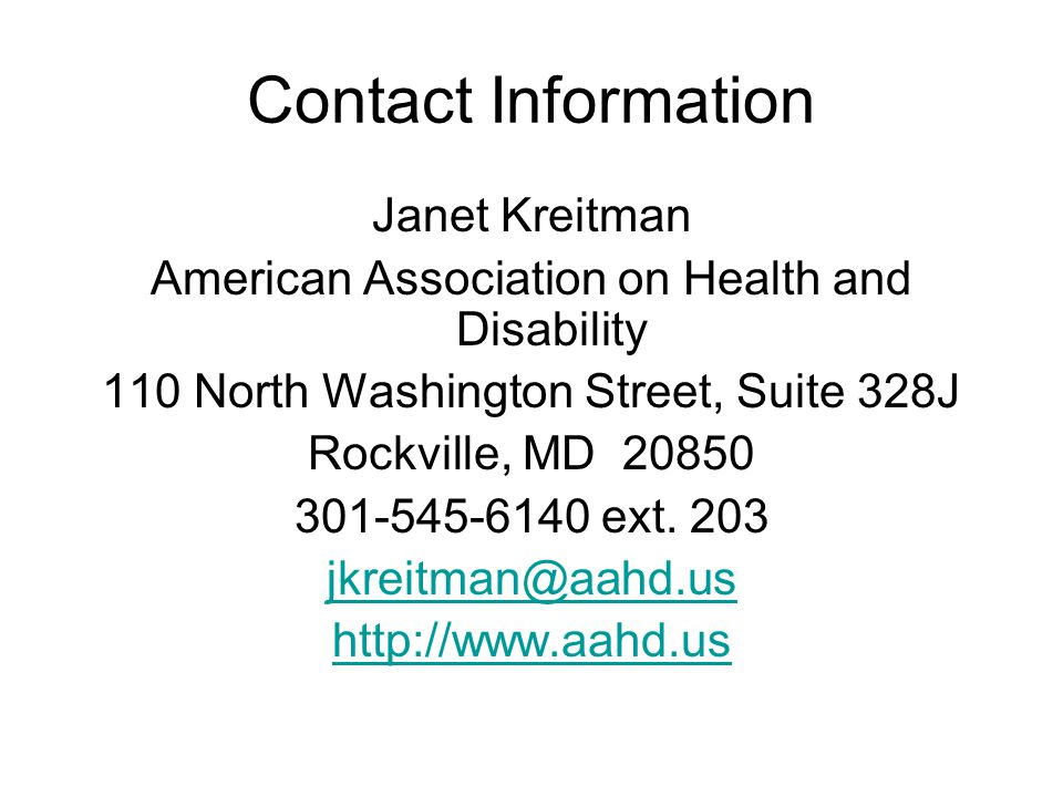 Contact Information Janet Kreitman American Association on Health and Disability 110 North Washington Street, Suite 328J Rockville, MD 20850 301-545-6140 ext.