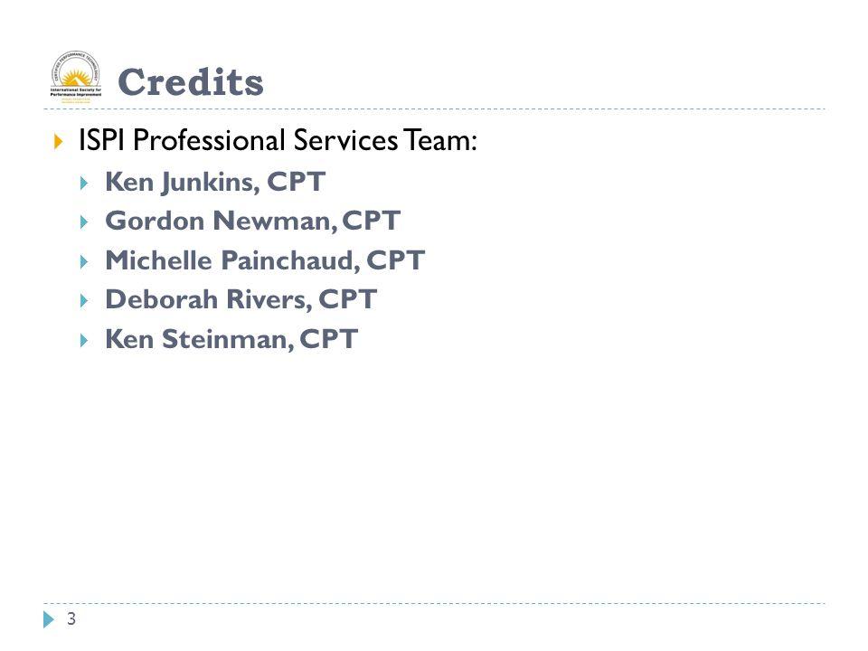3 Credits  ISPI Professional Services Team:  Ken Junkins, CPT  Gordon Newman, CPT  Michelle Painchaud, CPT  Deborah Rivers, CPT  Ken Steinman, CPT