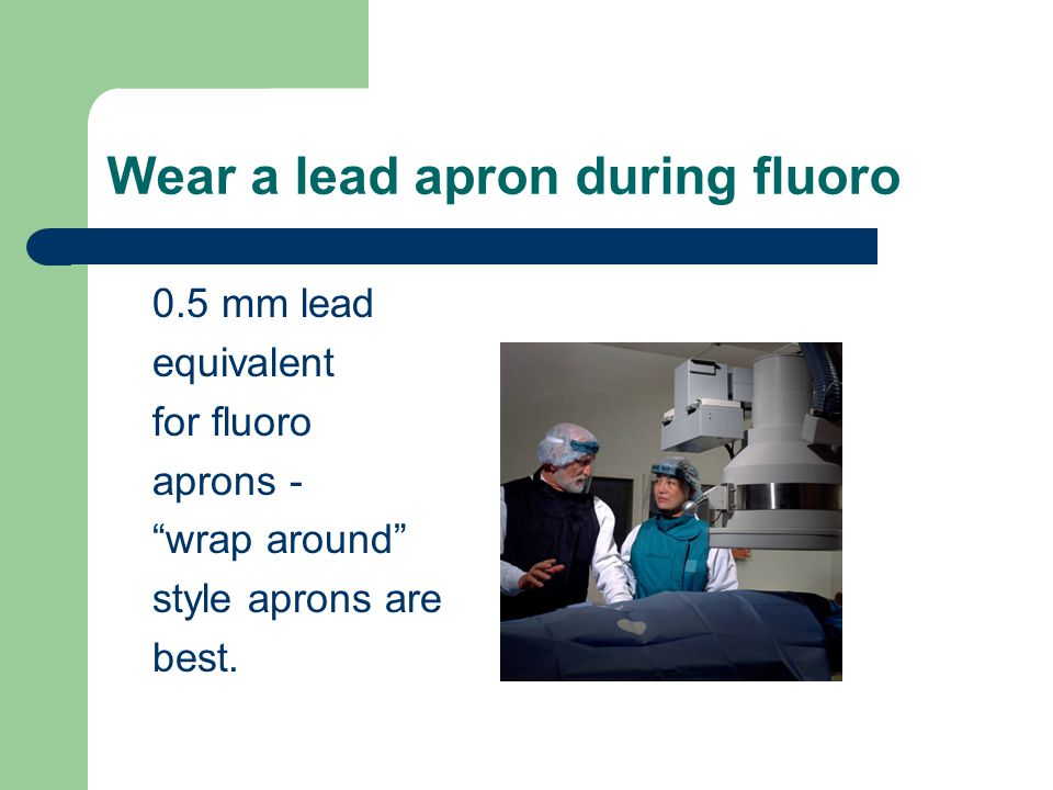 Fluoro equipment continued Do not remove lead drapes which provide shielding and reduce scatter radiation reaching the operator. Ensure fluoro is ener