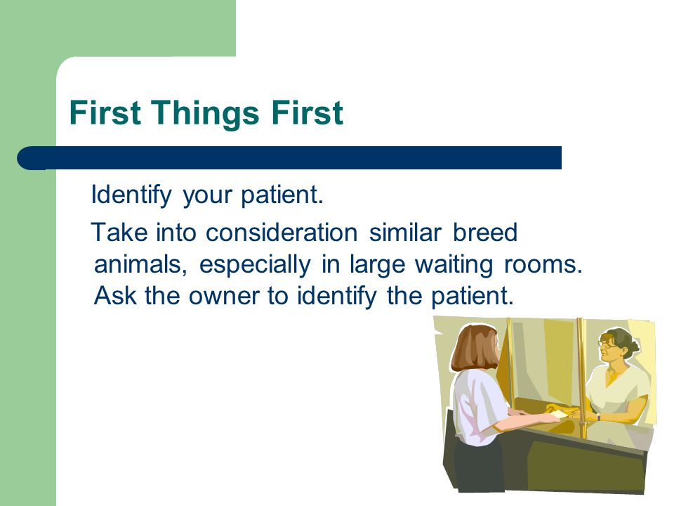 First Things First Identify your patient.