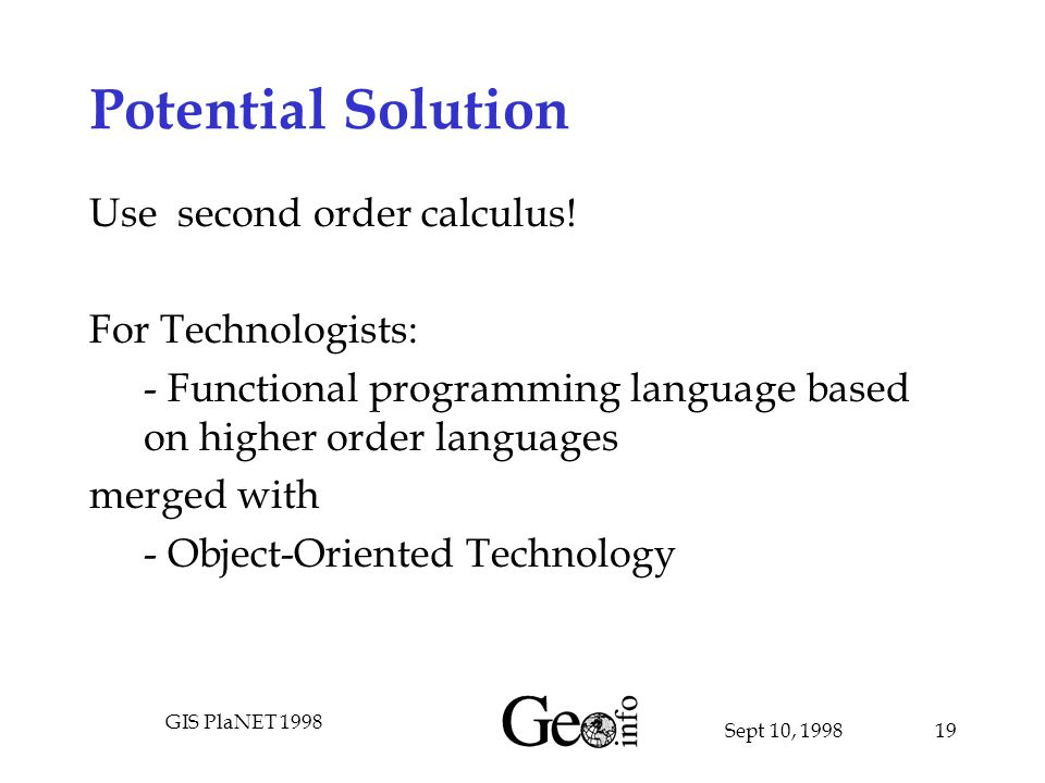 Sept 10, 1998 GIS PlaNET 1998 19 Potential Solution Use second order calculus.