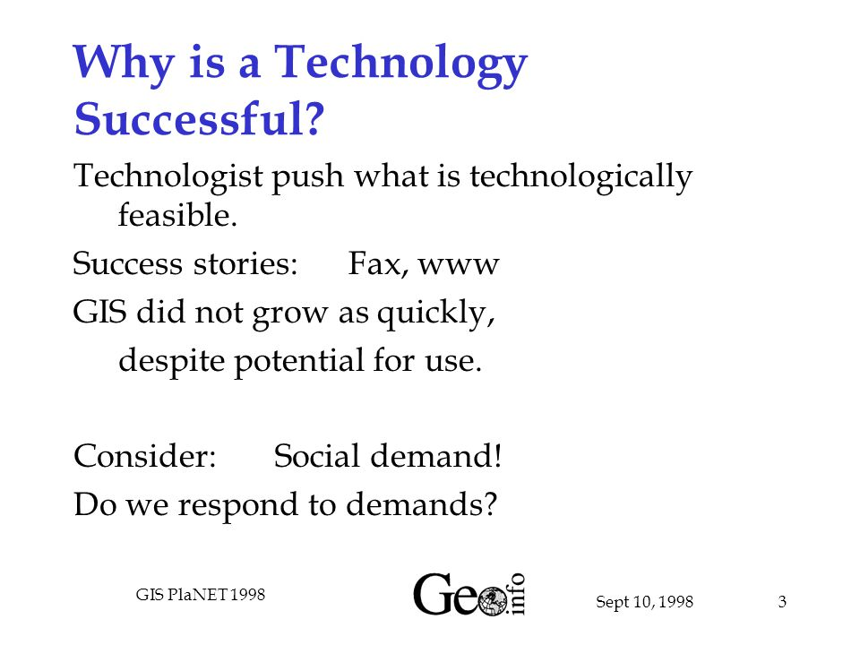 Sept 10, 1998 GIS PlaNET 1998 3 Why is a Technology Successful.