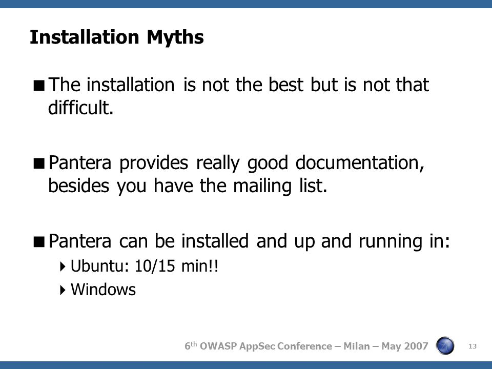 6 th OWASP AppSec Conference – Milan – May 2007 Installation Myths  The installation is not the best but is not that difficult.